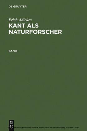 Erich Adickes: Kant als Naturforscher. Band I. Bd.1