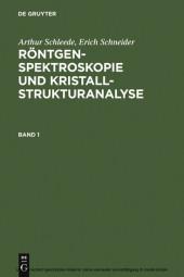 Arthur Schleede; Erich Schneider: Röntgenspektroskopie und Kristallstrukturanalyse. Band 1. Bd.1