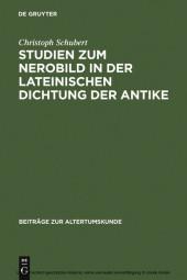 Studien zum Nerobild in der lateinischen Dichtung der Antike