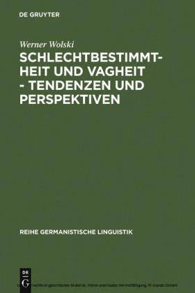 Schlechtbestimmtheit und Vagheit - Tendenzen und Perspektiven