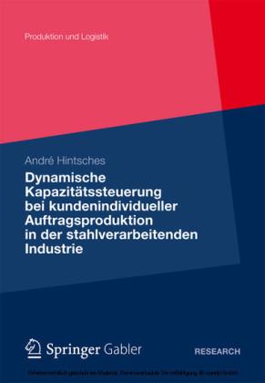 Dynamische Kapazitätssteuerung bei kundenindividueller Auftragsproduktion in der stahlverarbeitenden Industrie