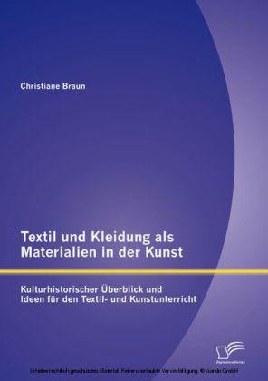 Textil und Kleidung als Materialien in der Kunst: Kulturhistorischer Überblick und Ideen für den Textil- und Kunstunterricht