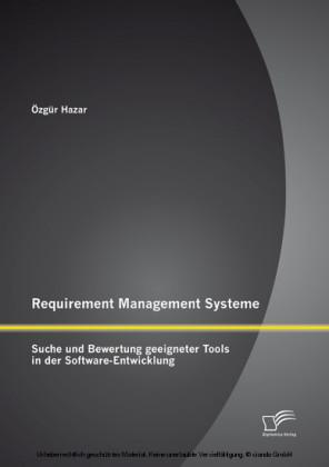 Requirement Management Systeme: Suche und Bewertung geeigneter Tools in der Software-Entwicklung