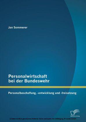 Personalwirtschaft bei der Bundeswehr: Personalbeschaffung, -entwicklung und -freisetzung