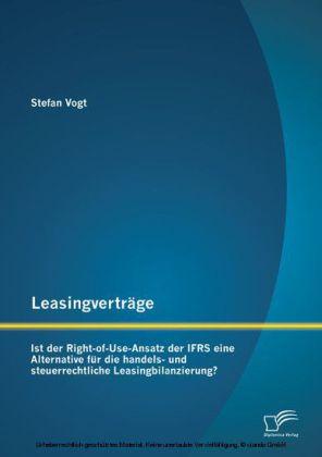 Leasingverträge: Ist der Right-of-Use-Ansatz der IFRS eine Alternative für die handels-und steuerrechtliche Leasingbilanzierung?