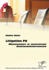 Litigation PR: Medienarbeit in juristischen Auseinandersetzungen