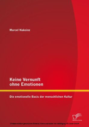 Keine Vernunft ohne Emotionen: Die emotionelle Basis der menschlichen Kultur