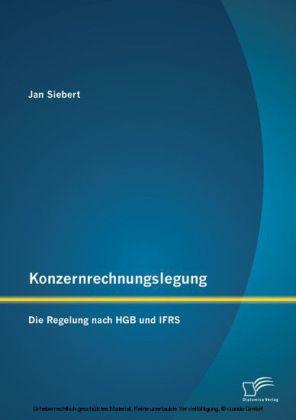 Konzernrechnungslegung: Die Regelung nach HGB und IFRS