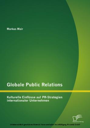 Globale Public Relations: Kulturelle Einflüsse auf PR-Strategien internationaler Unternehmen