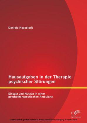 Hausaufgaben in der Therapie psychischer Störungen: Einsatz und Nutzen in einer psychotherapeutischen Ambulanz
