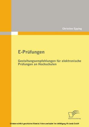 E-Prüfungen: Gestaltungsempfehlungen für elektronische Prüfungen an Hochschulen