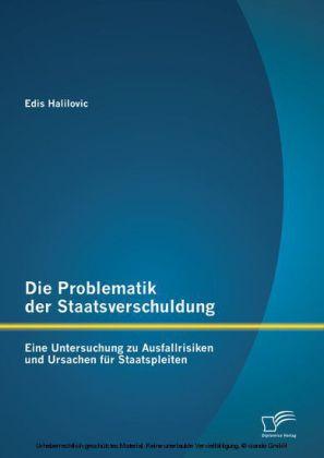Die Problematik der Staatsverschuldung: Eine Untersuchung zu Ausfallrisiken und Ursachen für Staatspleiten