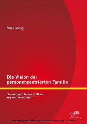 Die Vision der personenzentrierten Familie: Gemeinsam leben statt nur zusammenwohnen