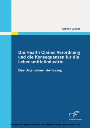 Die Health Claims Verordnung und die Konsequenzen für die Lebensmittelindustrie: Eine Unternehmensbefragung