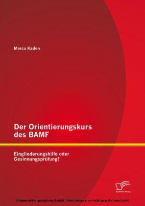 Der Orientierungskurs des BAMF: Eingliederungshilfe oder Gesinnungsprüfung?