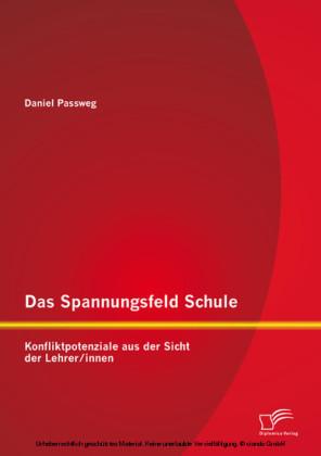 Das Spannungsfeld Schule: Konfliktpotenziale aus der Sicht der Lehrer/innen