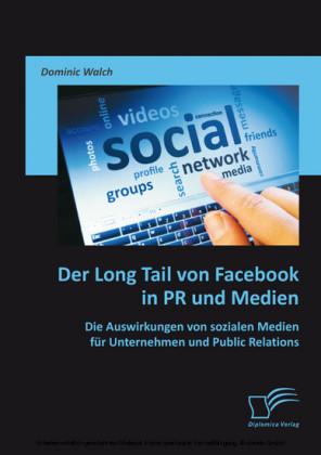 Der Long Tail von Facebook in PR und Medien: Die Auswirkungen von sozialen Medien für Unternehmen und Public Relations
