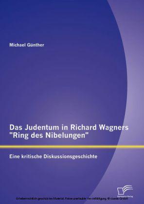 Das Judentum in Richard Wagners 'Ring des Nibelungen': Eine kritische Diskussionsgeschichte