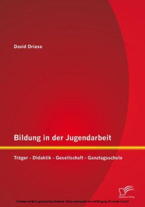 Bildung in der Jugendarbeit: Träger - Didaktik - Gesellschaft - Ganztagsschule