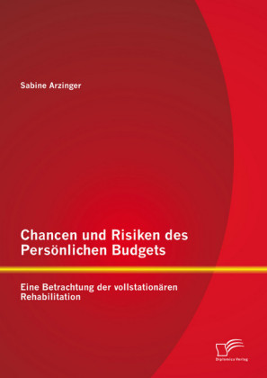 Chancen und Risiken des Persönlichen Budgets: Eine Betrachtung der vollstationären Rehabilitation