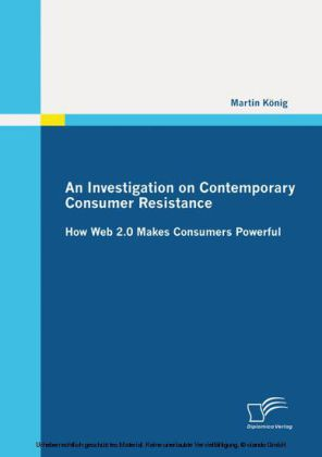 An Investigation on Contemporary Consumer Resistance: How Web 2.0 Makes Consumers Powerful