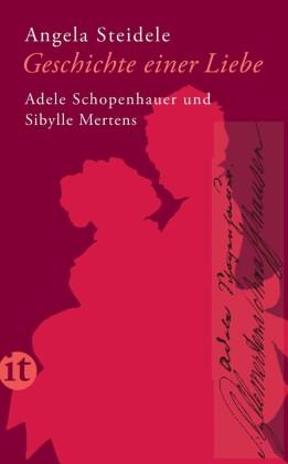 Geschichte einer Liebe: Adele Schopenhauer und Sibylle Mertens