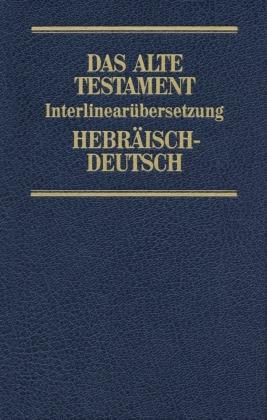 Das Alte Testament, Interlinearübersetzung, Hebräisch-Deutsch, Neuausgabe