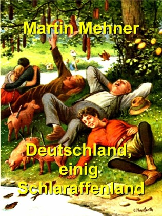 Deutschland, einig Schlaraffenland