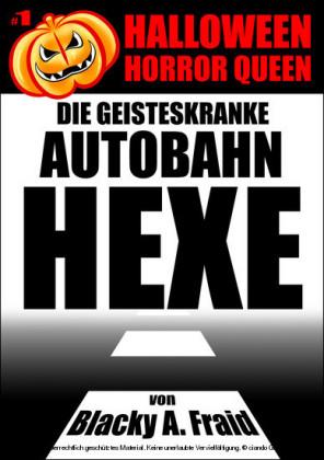 Halloween Horror Queen 1 - Die geisteskranke Autobahn-Hexe