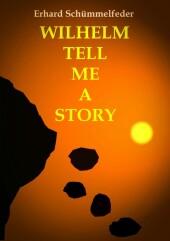 WILHELM TELL ME A STORY