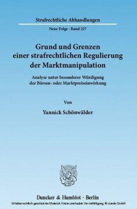 Grund und Grenzen einer strafrechtlichen Regulierung der Marktmanipulation.