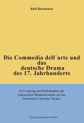 Die Commedia dell'arte und das deutsche Drama des 17. Jahrhunderts