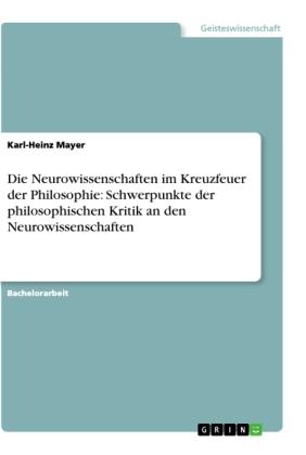 Die Neurowissenschaften im Kreuzfeuer der Philosophie: Schwerpunkte der philosophischen Kritik an den Neurowissenschafte