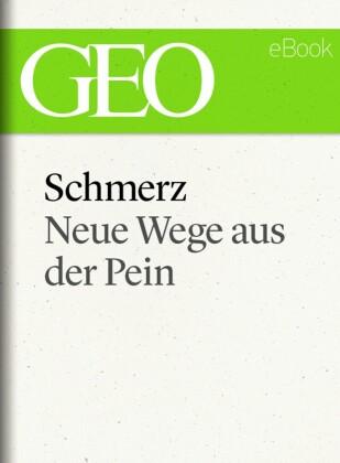 Schmerz: Neue Wege aus der Pein (GEO eBook Single)