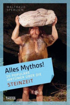 20 populäre Irrtümer über die Steinzeit