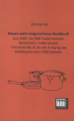 Neues wohl eingerichtetes Kochbuch