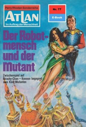 Atlan 77: Der Robotmensch und der Mutant