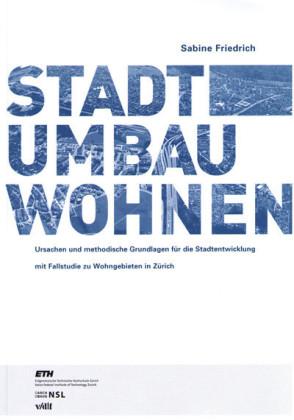 STADTUMBAU WOHNEN Ursachen und methodische Grundlagen für die Stadtentwicklung mit Fallstudie zu Wohngebieten in Zürich (DOI-Nr. 10.3218/3163-8)