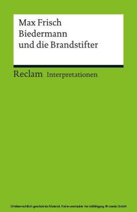 Interpretation. Max Frisch: Biedermann und die Brandstifter