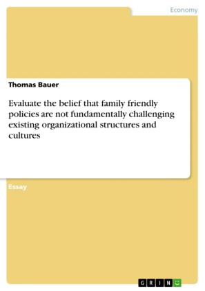 Evaluate the belief that family friendly policies are not fundamentally challenging existing organizational structures and cultures