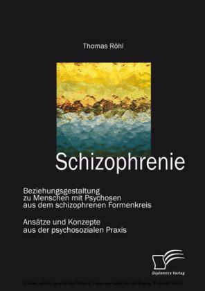 Schizophrenie: Beziehungsgestaltung zu Menschen mit Psychosen aus dem schizophrenen Formenkreis