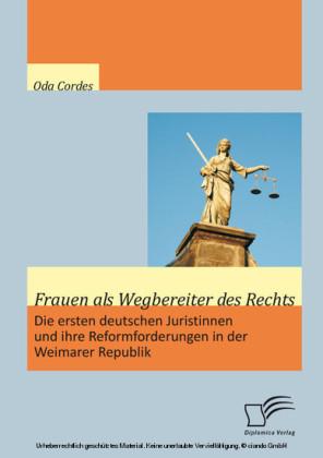 Frauen als Wegbereiter des Rechts: Die ersten deutschen Juristinnen und ihre Reformforderungen in der Weimarer Republik