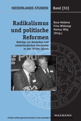 Radikalismus und politische Reformen. Beiträge zur deutschen und niederländischen Geschichte in den 1970er Jahren