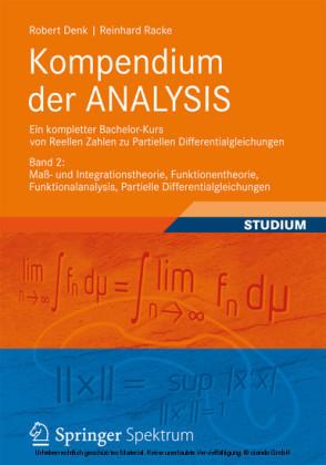Kompendium der ANALYSIS - Ein kompletter Bachelor-Kurs von Reellen Zahlen zu Partiellen Differentialgleichungen