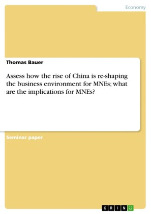 Assess how the rise of China is re-shaping the business environment for MNEs; what are the implications for MNEs?