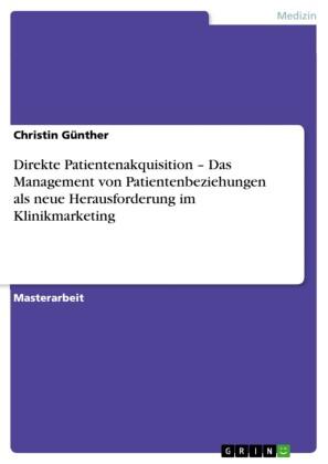 Direkte Patientenakquisition - Das Management von Patientenbeziehungen als neue Herausforderung im Klinikmarketing