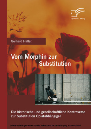 Vom Morphin zur Substitution: Die historische und gesellschaftliche Kontroverse zur Substitution Opiatabhängiger