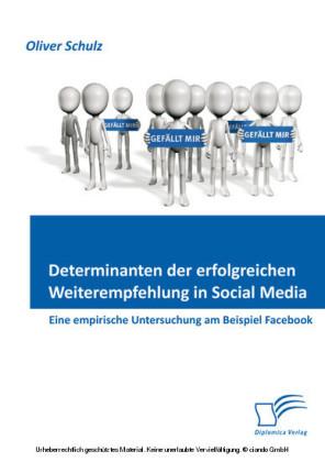 Determinanten der erfolgreichen Weiterempfehlung in Social Media: Eine empirische Untersuchung am Beispiel Facebook