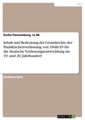 Inhalt und Bedeutung der Grundrechte der Paulskirchenverfassung von 1848/49 für die deutsche Verfassungsentwicklung im 19. und 20. Jahrhundert