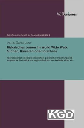 Historisches Lernen im World Wide Web: Suchen, flanieren oder forschen?